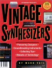 Vintage Synthesizers : Groundbreaking Instruments and Pioneering Designers of Electronic Music Synthesizers
